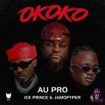Au Pro – Okoko ft. Ice Prince & Jamopyper