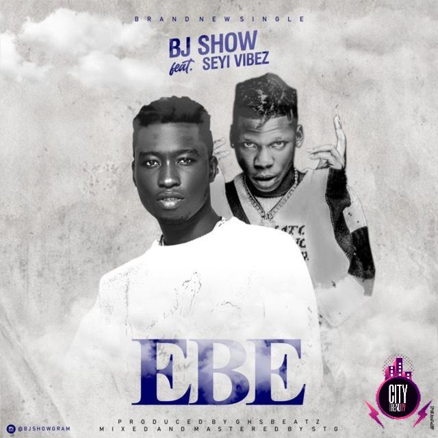 BJ Show ft. Seyi Vibez — Ebe