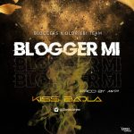 Bloggers x Kiss Badla (Oloriebi Team) — Blogger Mi