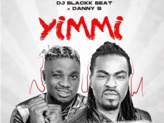 DJ Blackk Beat – Yimmi ft. Danny S
