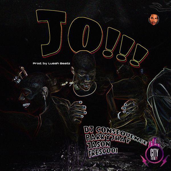 DJ Consequence ft. Barry Jhay x Jason Frescool – JO