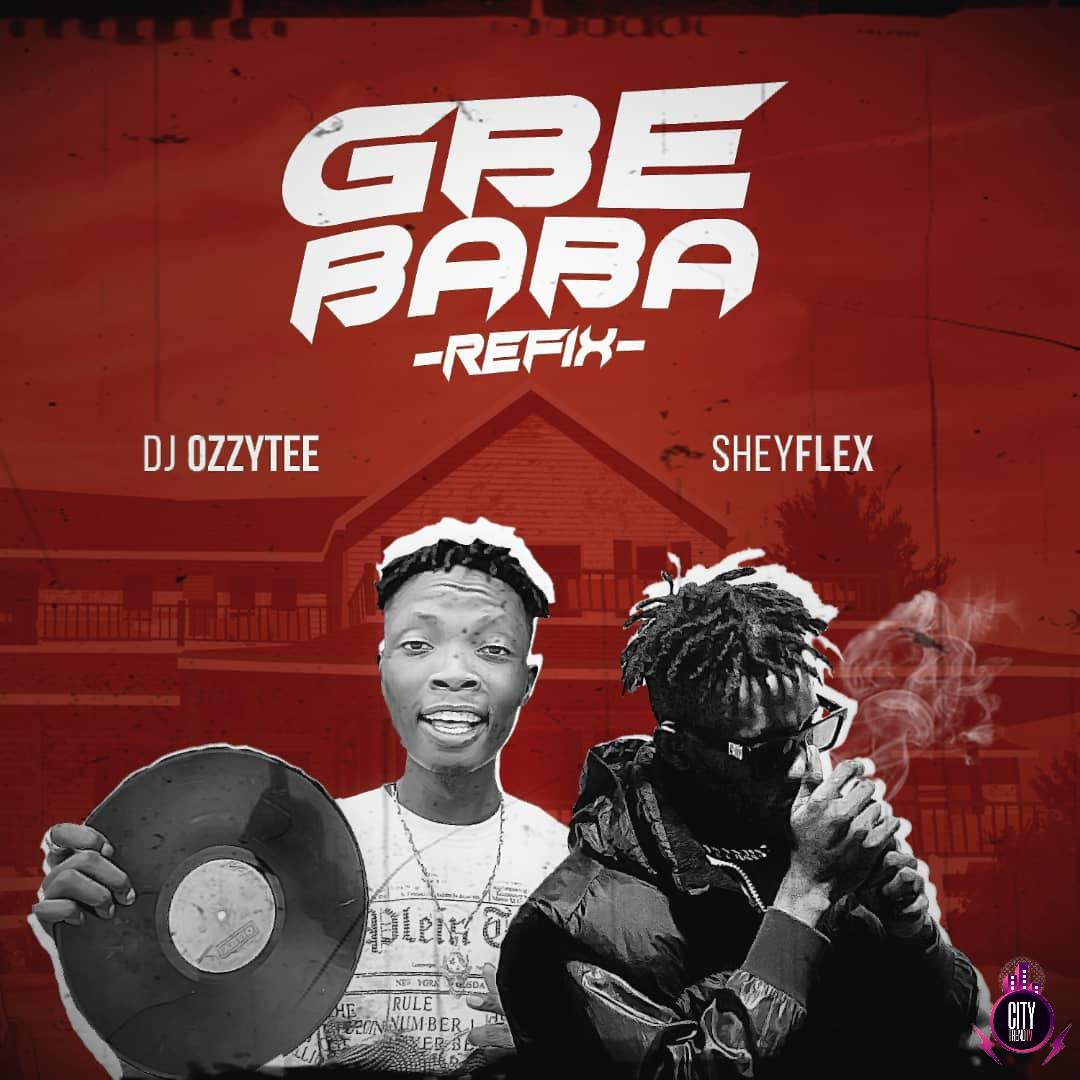DJ Ozzytee ft. Sheyflex — Gbe Baba Refix