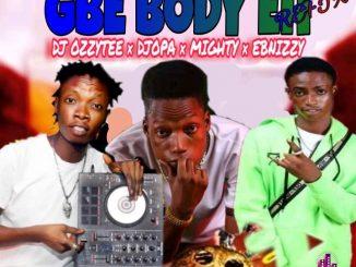 DJ Ozzytee x DJ Opa x Mighty x Ebnizzy – Gbe Body Eh