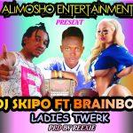 DJ Skipo x Brainboi — Ladies Twerk