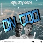 Dejex ft. Y Dollar – On God