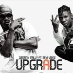 DestinyMally ft. Seyi Vibez — Upgrade