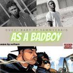 Gucci Baby ft. Sammycraig — As A Badboy