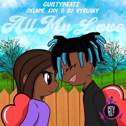 GuiltyBeatz – All My Love ft. KiDi Oxlade DJ Vyrusky