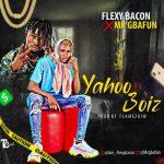 Flexy Bacon x Mr Gbafun – Yahoo Boiz