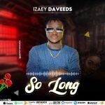 Izeay Daveeds – So Long