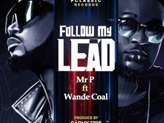 Mr. P ft. Wande Coal – Follow My Lead
