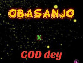 Obasanjo Of Life – God Dey