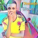 Obasanjo Of Life – Olowo (Freestyle)
