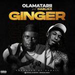 Olamatarii – Ginger ft. Dablixx Osha