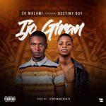 SK Malawi ft. Destiny Boy – Ijo Giran