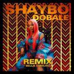 Shaybo – Dobale (Remix) ft. Bella Shmurda