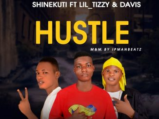 Shinekuti ft. Lil Tizzy Davis – Hustle