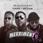 Slowdog ft. Mr Raw & TJ Eleweukwu – Merriment