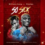 Williamx Bang ft. Oladips – So Sick