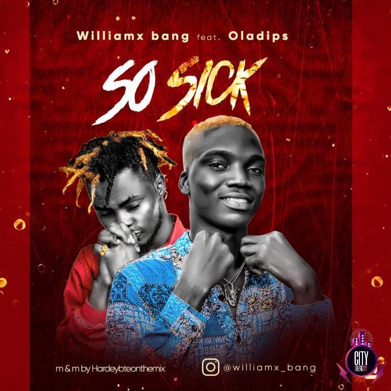 Williamx Bang ft. Oladips – So Sick