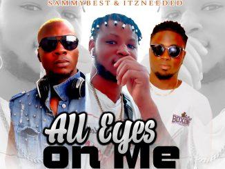 Wizz B ft. Sammybest Itzneeded – All Eyez On Me