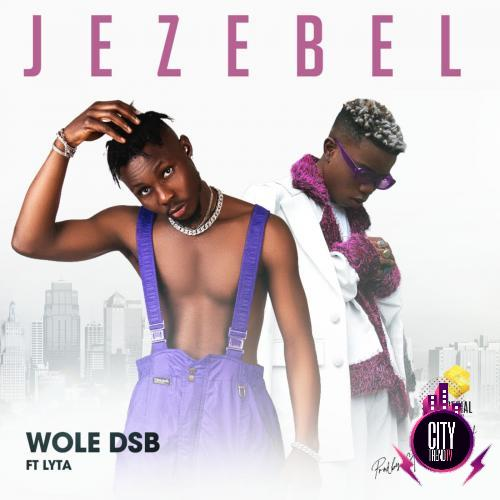 Wole DSB – Jezebel ft. Lyta