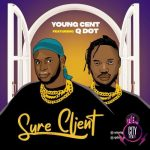 Young Cent ft. Qdot – Sure Client