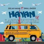 Zeejay Hayan ft. Small Baddo – Hayan of Lagos in Dubai