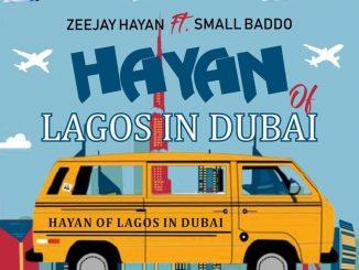 Zeejay Hayan ft. Small Baddo – Hayan of Lagos in Dubai