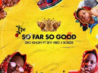Ziro Kingin ft. Seyi Vibez Bobzee – So Far So Good