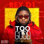 Rex D1 – Too Good