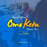 Ayanfe Viral ft. Maami Rare — Omo Ketu