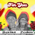 Badoskii ft. Pamkiss – For You (Prod. Ibjazz)