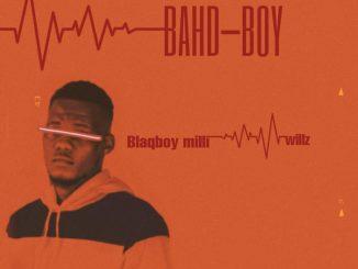 Blaqboy Milli ft. Willz — Bahd Boy