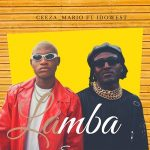 Ceeza Mario — Lamba ft. Idowest