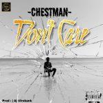 Chestman – Don t Care Prod. AJ Afrobank