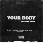 DJ Bolt x DJ Maphorisa x Kazba De Small x Mayorkun — Your Body (Amapiano Remix)