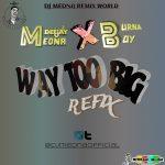 DJ Medna x Burna Boy – Way Too Big (Refix)