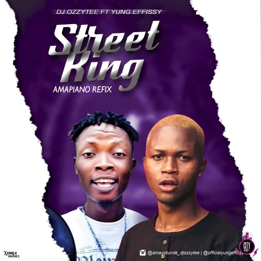 DJ Ozzytee ft. Yung Effissy — Street King Ampiano Refix