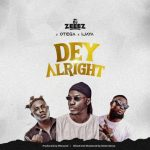 DJ Zeeez ft. Otega x Ijaya – Dey Alright