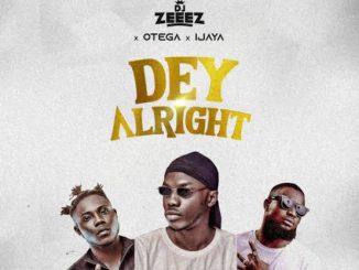 DJ Zeeez ft. Otega x Ijaya – Dey Alright