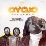 Dagizah – Oyojo Reloaded ft. Chinko Ekun x Idowest