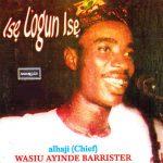 Dr Sikiru Ayinde Barrister — Ise Logun Ise (Full Song)