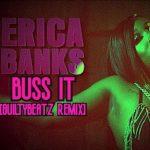 Erica Banks – Buss It (GuiltyBeatz Remix)