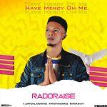 Radoraise – Have Mercy On Me