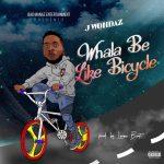 J Wondaz – Whala Be Like Bicycle