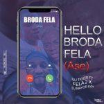 Iju tiger ft. Fela2 x DJ Mayor Kay — Hello Broda Fela (Ase)