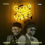 MaXimo ft. Oyinkanade — Good Vibes