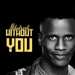 Mhofresh – Without You