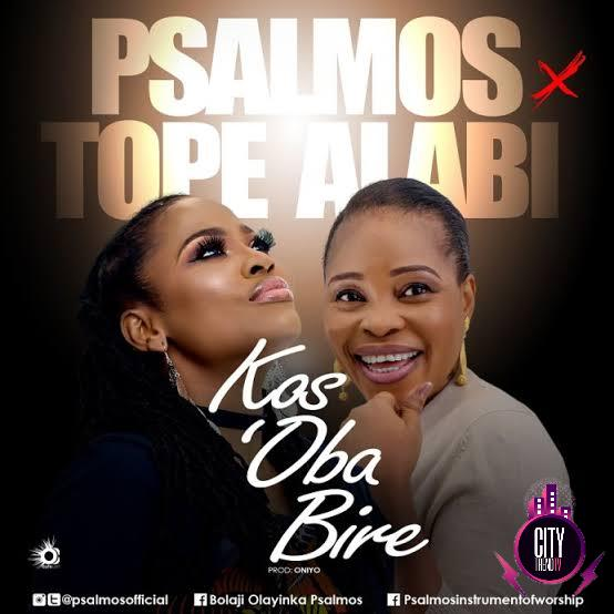 Psalmos ft. Tope Alabi – Kos Oba Bi Re